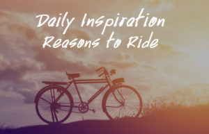 Daily Inspirations - Reasons to Ride
